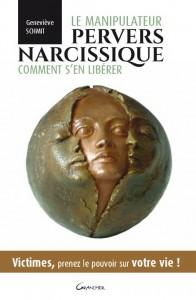 Le manipulateur pervers narcissique. Comment s'en libérer? Victimes, prenez le pouvoir sur votre vie ! Geneviève Schmit