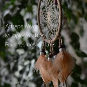 Attrape rêves - Multiples réalités - Par mes désirs filtrés. Geneviève SCHMIT