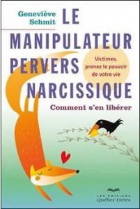 Le manipulateur pervers narcissique. Comment s'en libérer ? Geneviève Schmit - Québec