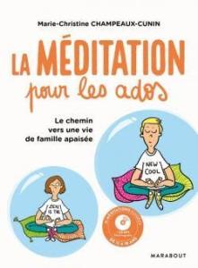 La méditation pour les ados : vers une vie de famille apaisée ! écrit par Marie-Christine Champeaux-Cunin